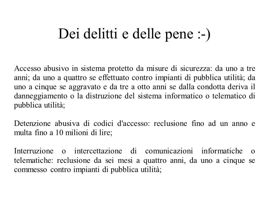 Dei delitti e delle pene :-) Accesso abusivo in sistema protetto da misure di sicurezza: da uno a tre anni; da uno a quattro se effettuato contro impi