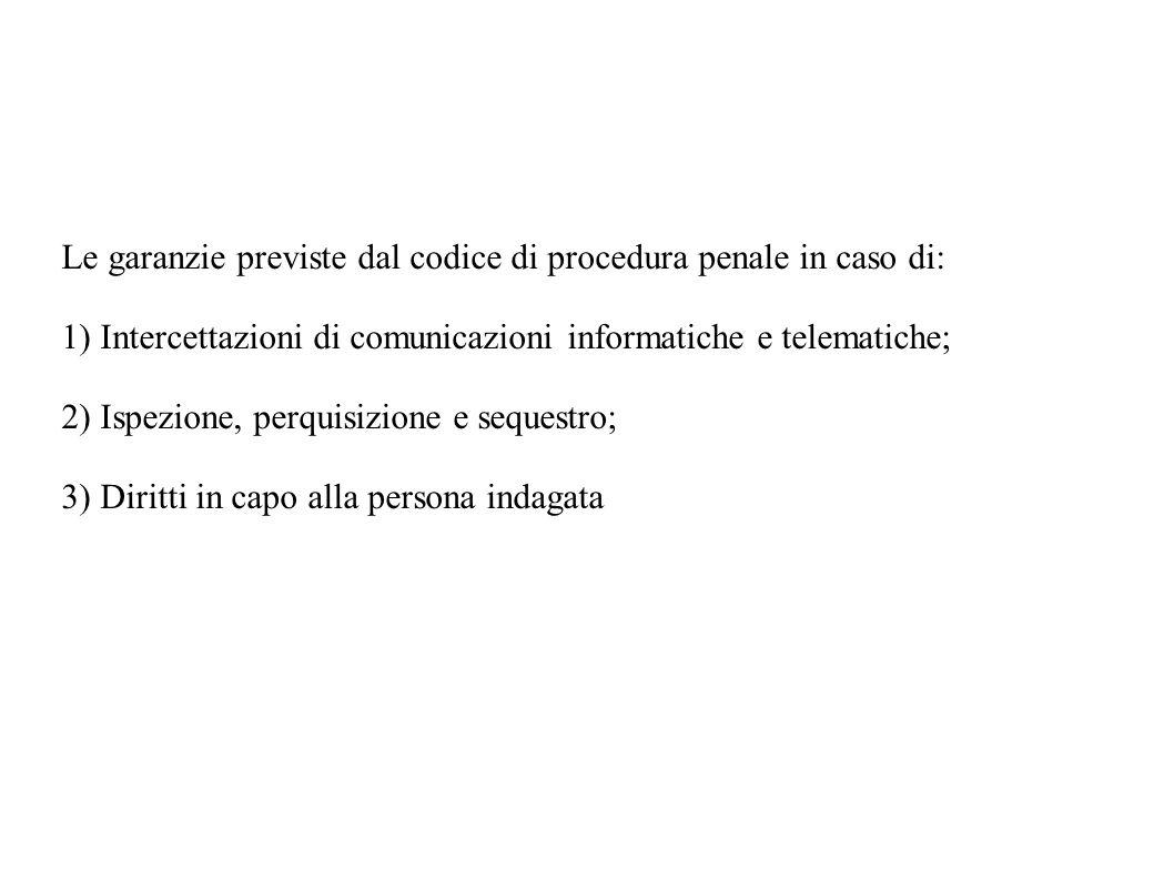 Le garanzie previste dal codice di procedura penale in caso di: 1) Intercettazioni di comunicazioni informatiche e telematiche; 2) Ispezione, perquisi
