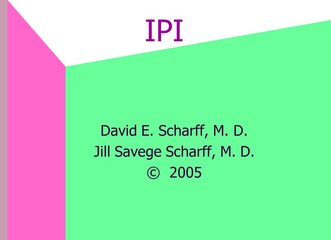 IPI David E. Scharff, M. D. Jill Savege Scharff, M. D. © 2005