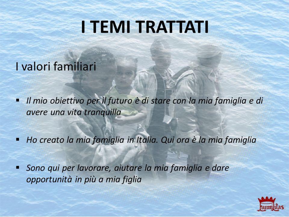 I TEMI TRATTATI I valori familiari Il mio obiettivo per il futuro è di stare con la mia famiglia e di avere una vita tranquilla Ho creato la mia famig