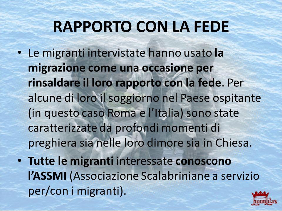 RAPPORTO CON LA FEDE Le migranti intervistate hanno usato la migrazione come una occasione per rinsaldare il loro rapporto con la fede. Per alcune di