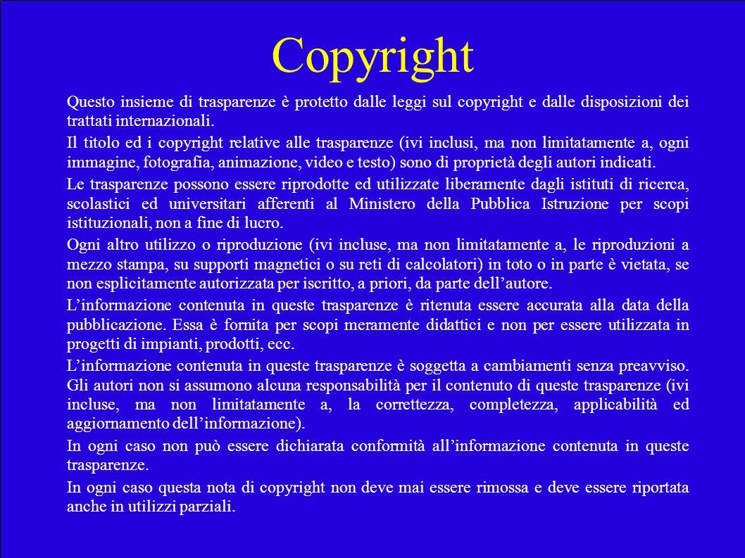 Copyright Questo insieme di trasparenze è protetto dalle leggi sul copyright e dalle disposizioni dei trattati internazionali. Il titolo ed i copyrigh