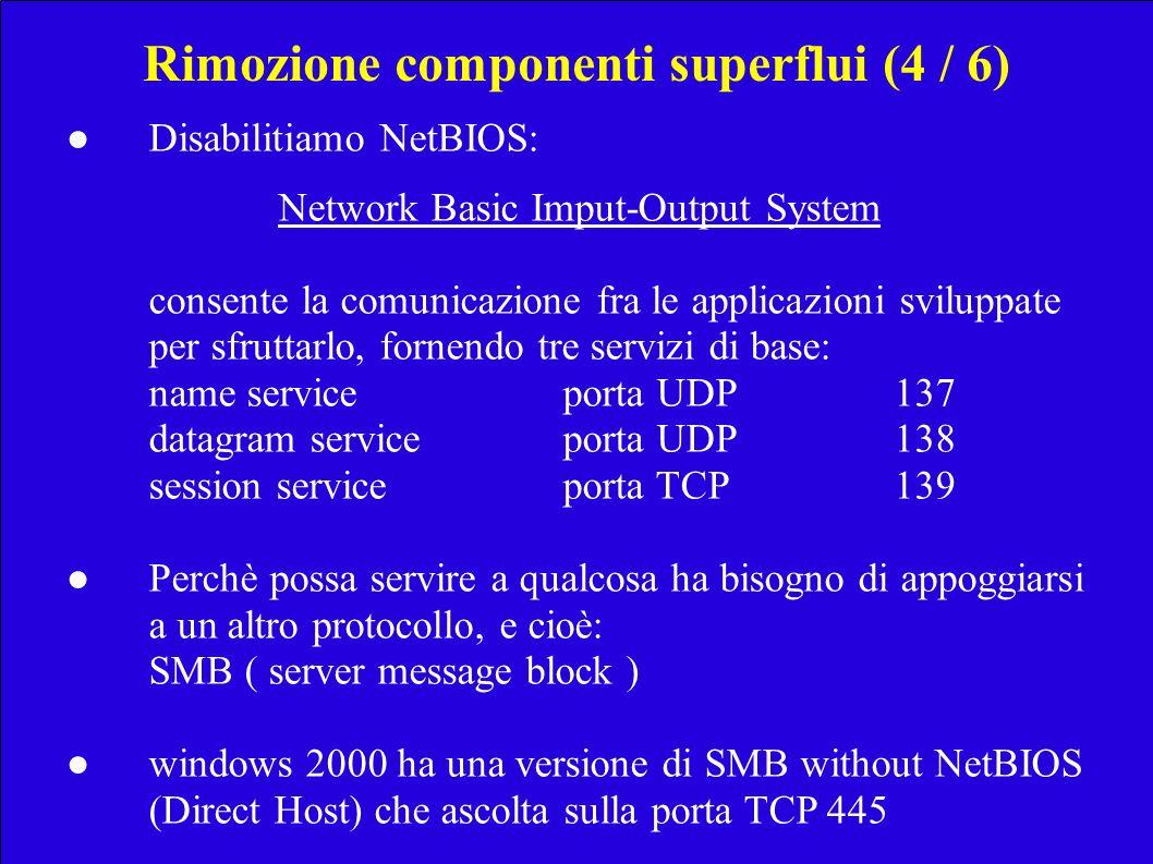 Rimozione componenti superflui (4 / 6) Disabilitiamo NetBIOS: Network Basic Imput-Output System consente la comunicazione fra le applicazioni sviluppa