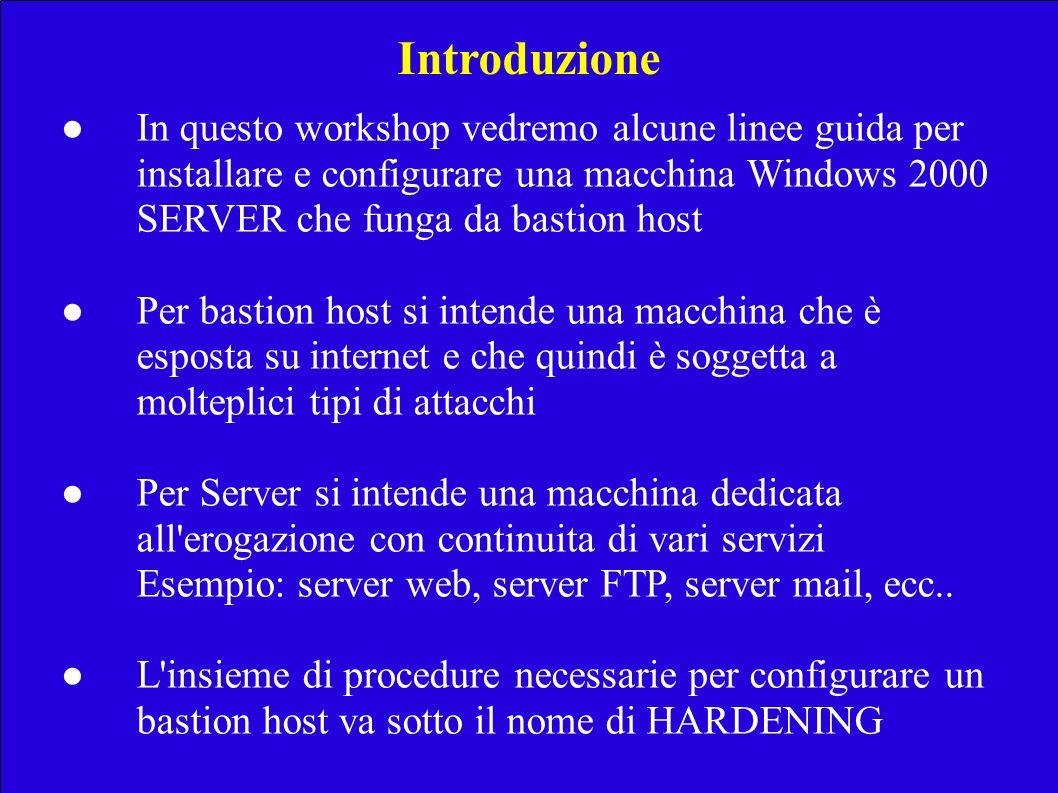 Introduzione In questo workshop vedremo alcune linee guida per installare e configurare una macchina Windows 2000 SERVER che funga da bastion host Per