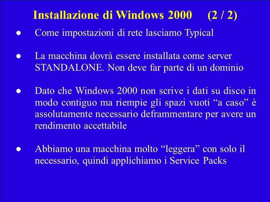 Installazione di Windows 2000(2 / 2) Come impostazioni di rete lasciamo Typical La macchina dovrà essere installata come server STANDALONE.