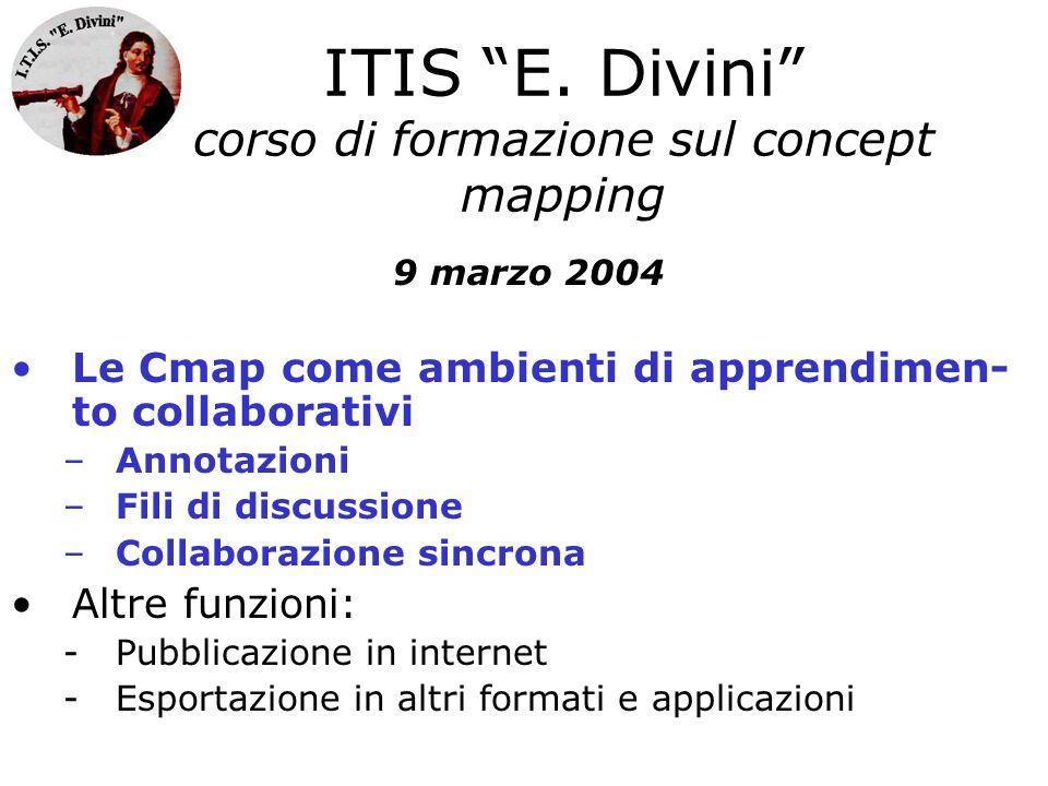 ITIS E. Divini corso di formazione sul concept mapping Le Cmap come ambienti di apprendimen- to collaborativi –Annotazioni –Fili di discussione –Colla