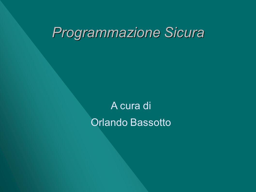 Programmazione Sicura A cura di Orlando Bassotto