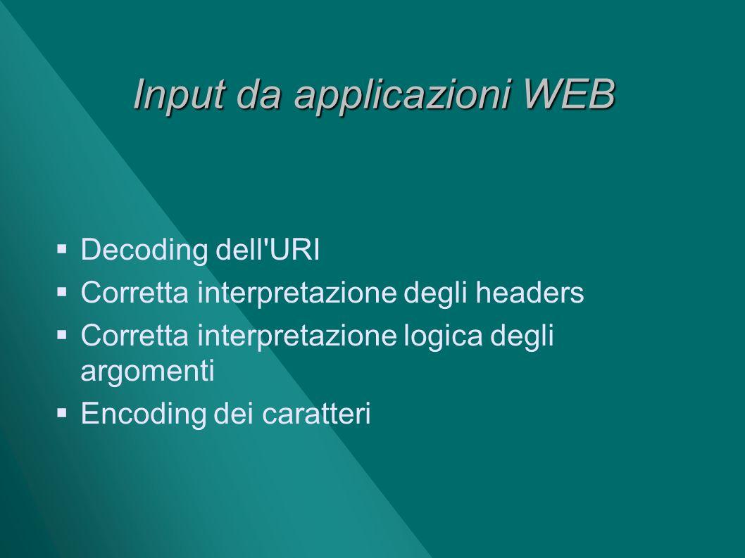 Input da applicazioni WEB Decoding dell'URI Corretta interpretazione degli headers Corretta interpretazione logica degli argomenti Encoding dei caratt