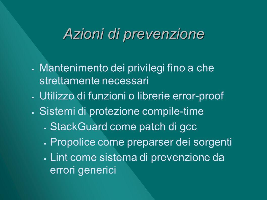 Azioni di prevenzione Mantenimento dei privilegi fino a che strettamente necessari Utilizzo di funzioni o librerie error-proof Sistemi di protezione c