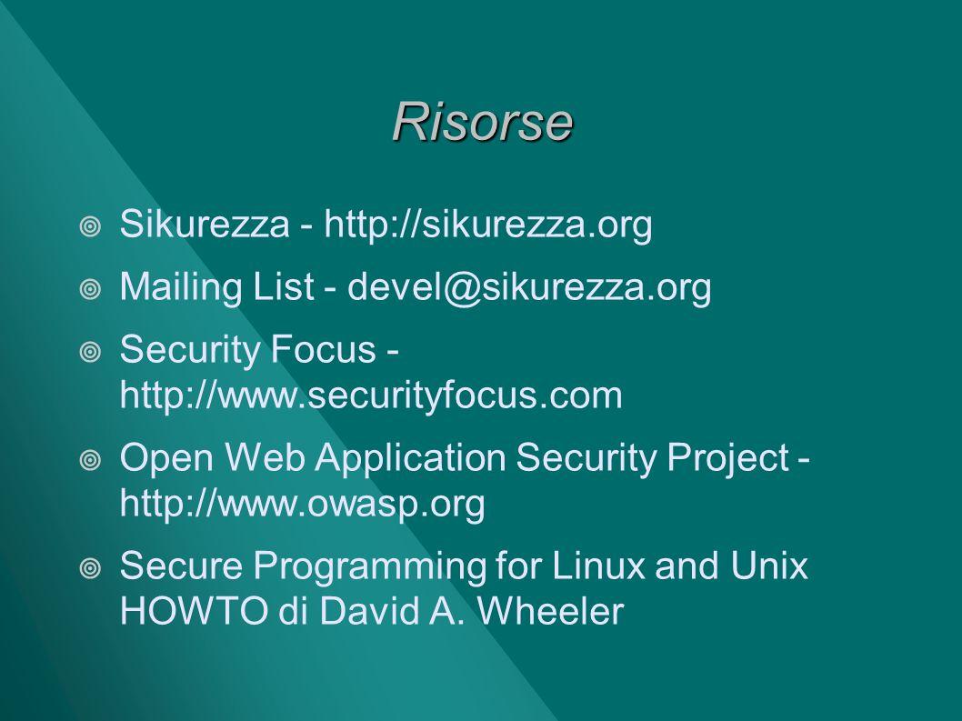 Risorse Sikurezza - http://sikurezza.org Mailing List - devel@sikurezza.org Security Focus - http://www.securityfocus.com Open Web Application Securit