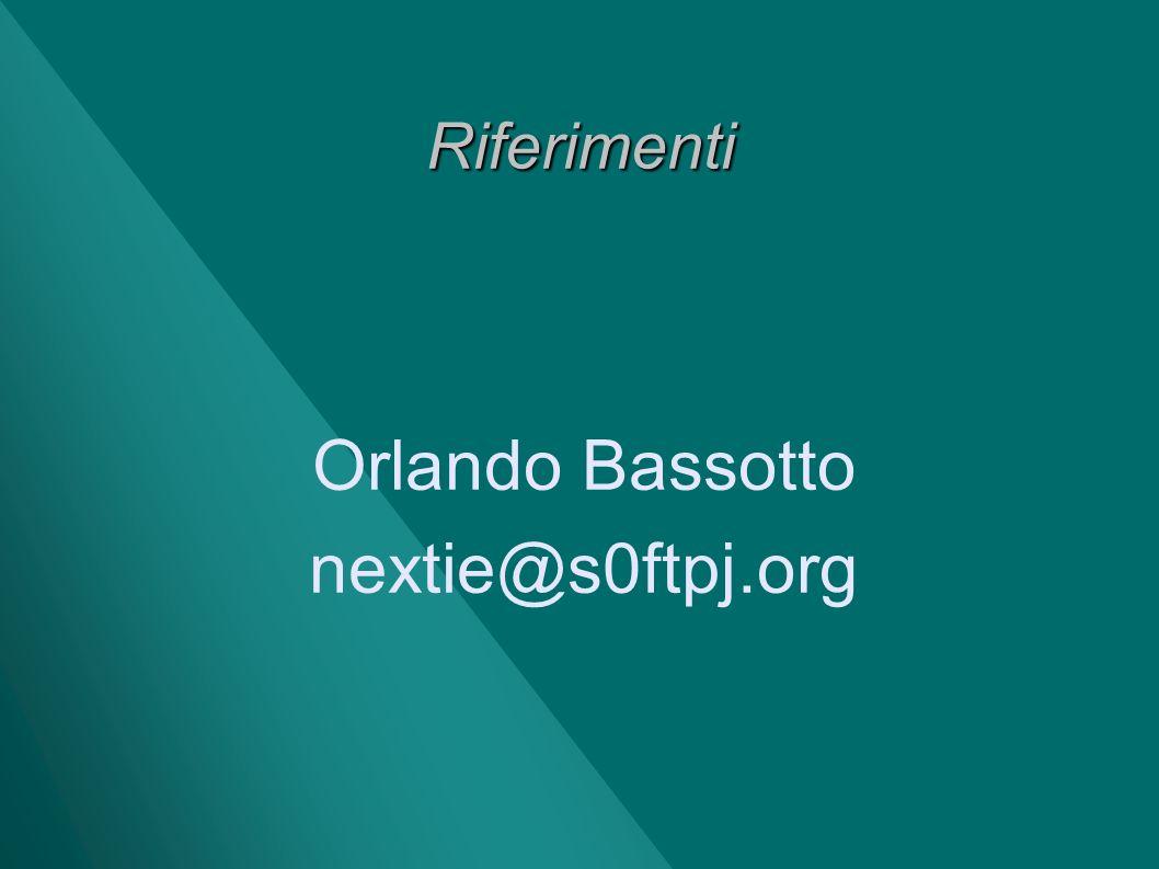 Riferimenti Orlando Bassotto nextie@s0ftpj.org