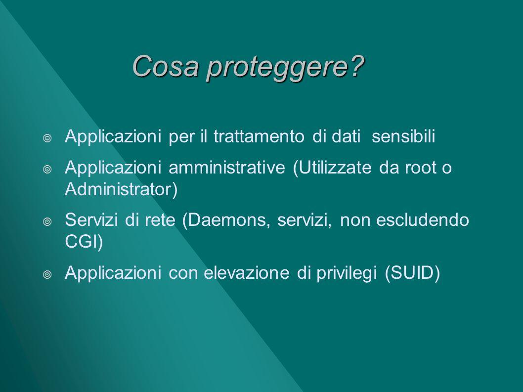 Cosa proteggere? Applicazioni per il trattamento di dati sensibili Applicazioni amministrative (Utilizzate da root o Administrator) Servizi di rete (D