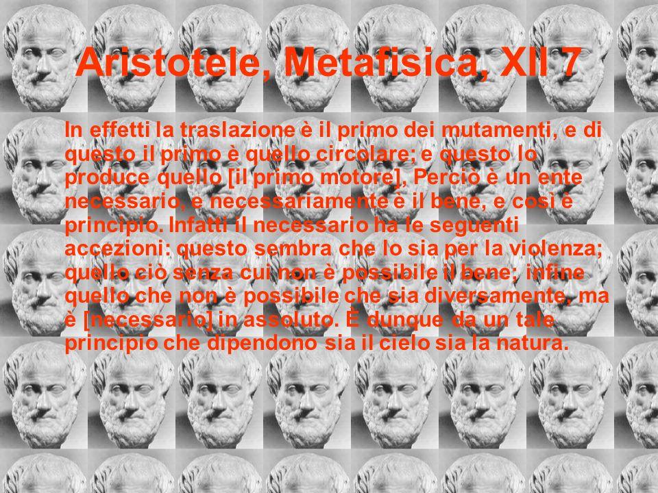 Aristotele, Metafisica, XII 7 In effetti la traslazione è il primo dei mutamenti, e di questo il primo è quello circolare; e questo lo produce quello