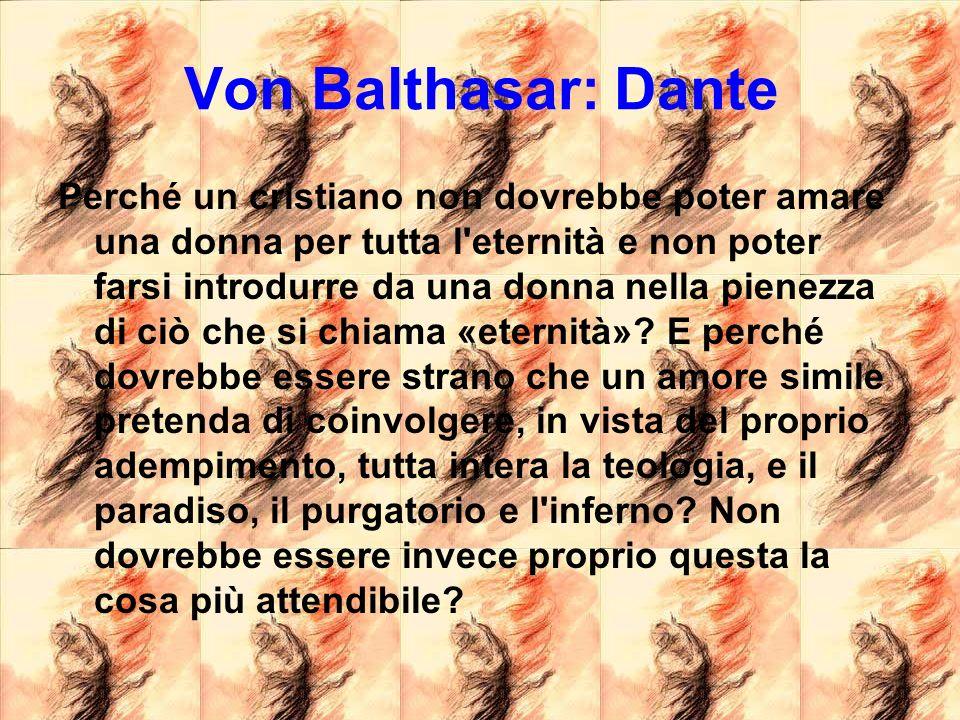 Von Balthasar: Dante Perché un cristiano non dovrebbe poter amare una donna per tutta l'eternità e non poter farsi introdurre da una donna nella piene