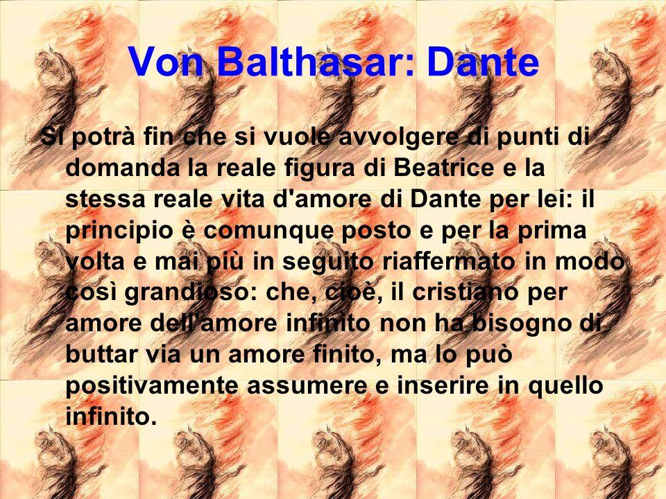 Von Balthasar: Dante Si potrà fin che si vuole avvolgere di punti di domanda la reale figura di Beatrice e la stessa reale vita d'amore di Dante per l