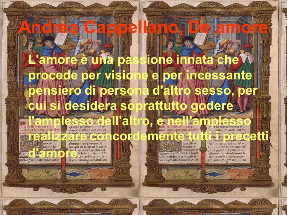 Andrea Cappellano, De amore L'amore è una passione innata che procede per visione e per incessante pensiero di persona d'altro sesso, per cui si desid