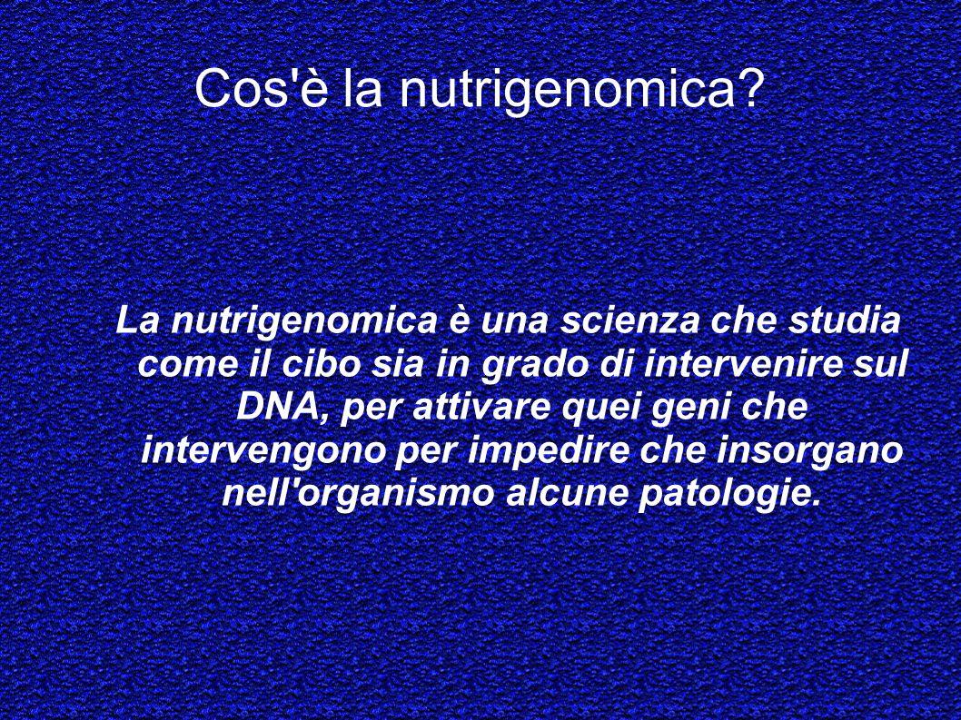 Cos'è la nutrigenomica? La nutrigenomica è una scienza che studia come il cibo sia in grado di intervenire sul DNA, per attivare quei geni che interve