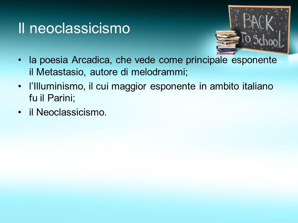 Tendenze del neoclassicismo Il neoclassicismo si sviluppa a partire dagli anni 70-80 del XVIII secolo e prosegue almeno in forma epigonica fino ai primi due decenni dellottocento (soprattutto nel campo delle arti figurative).
