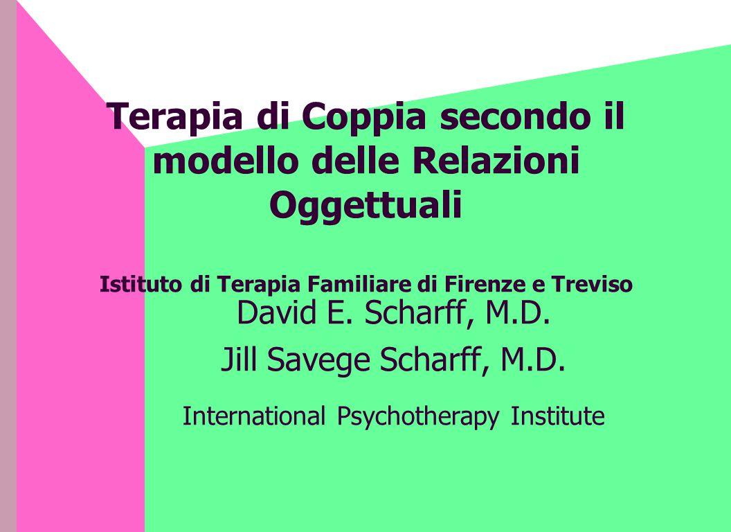 Terapia di Coppia secondo il modello delle Relazioni Oggettuali Istituto di Terapia Familiare di Firenze e Treviso David E.