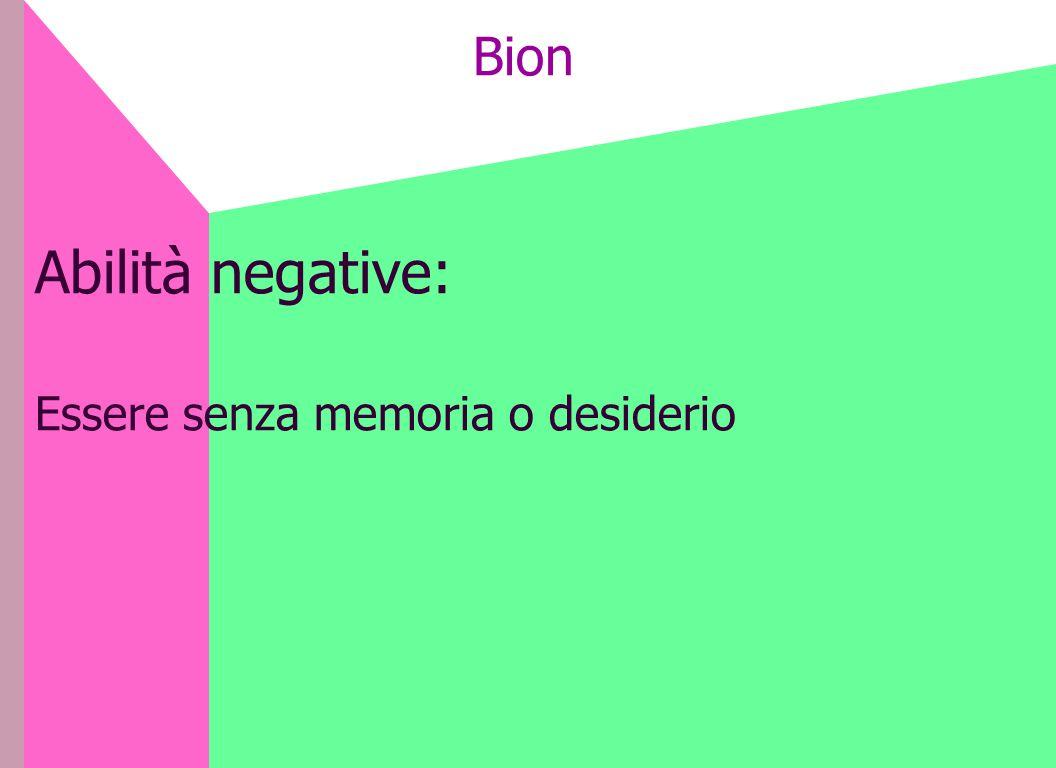 Bion Abilità negative: Essere senza memoria o desiderio