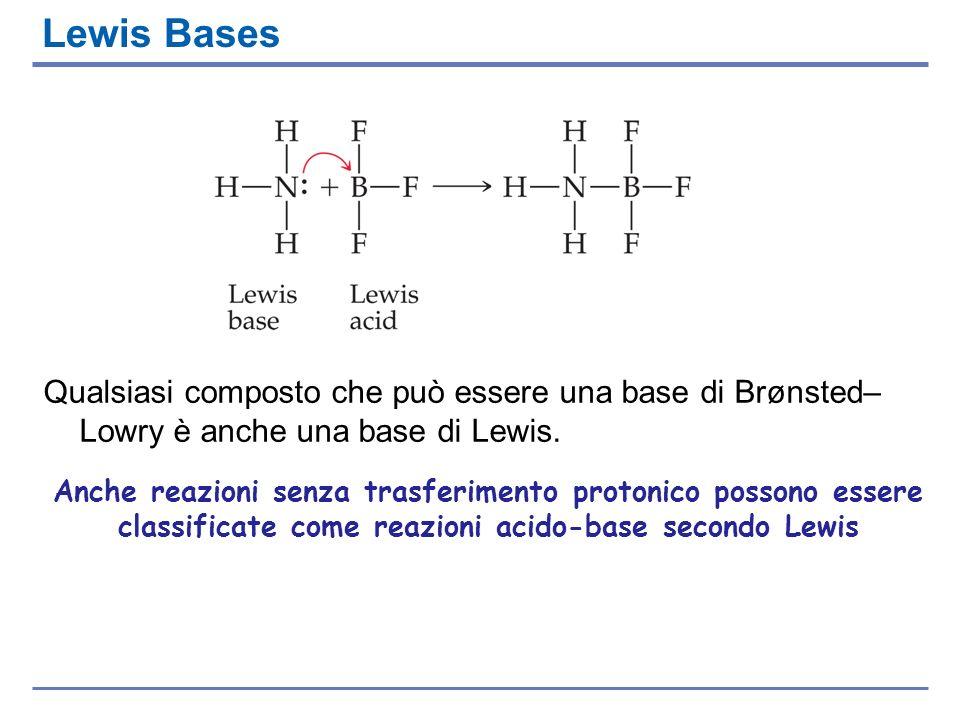 Lewis Bases Qualsiasi composto che può essere una base di Brønsted– Lowry è anche una base di Lewis. Anche reazioni senza trasferimento protonico poss