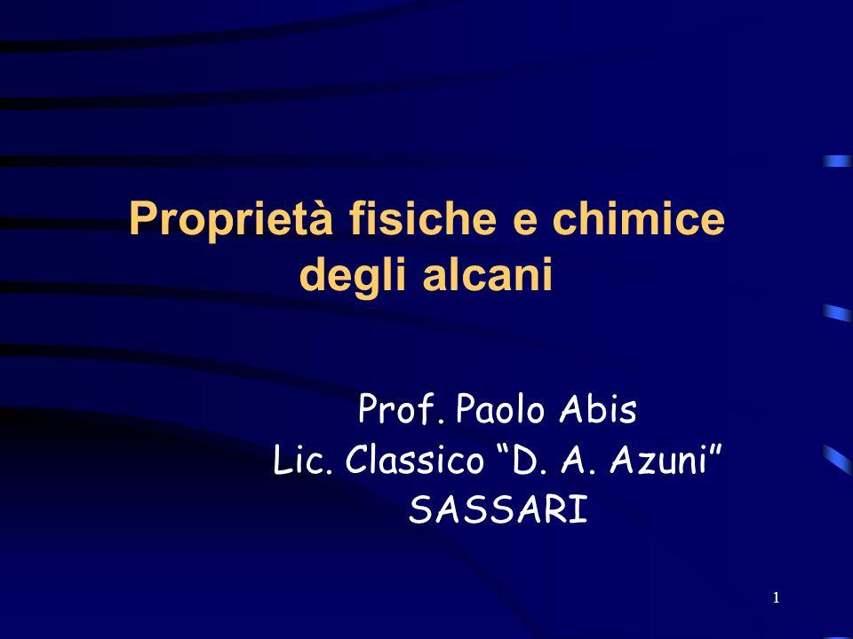 1 Proprietà fisiche e chimice degli alcani Prof. Paolo Abis Lic. Classico D. A. Azuni SASSARI