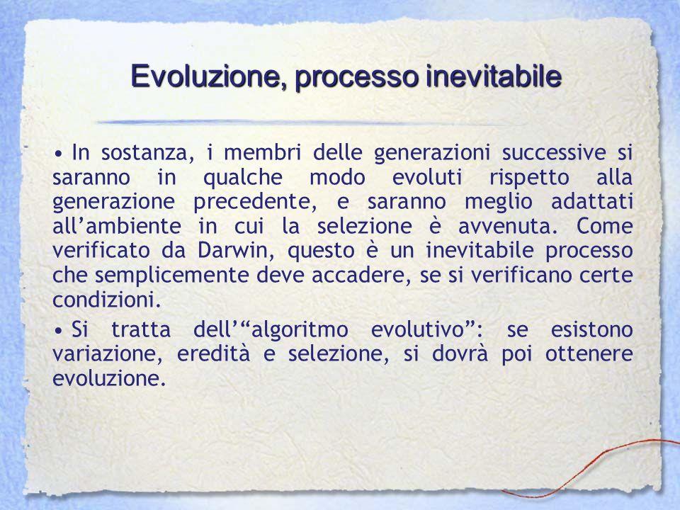 Evoluzione, processo inevitabile In sostanza, i membri delle generazioni successive si saranno in qualche modo evoluti rispetto alla generazione prece