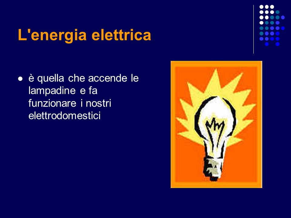 L'energia elettrica è quella che accende le lampadine e fa funzionare i nostri elettrodomestici