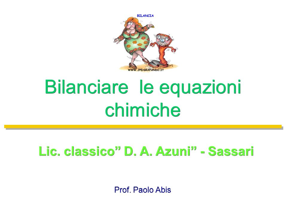 Prof. Paolo Abis Lic. classico D. A. Azuni - Sassari Bilanciare le equazioni chimiche