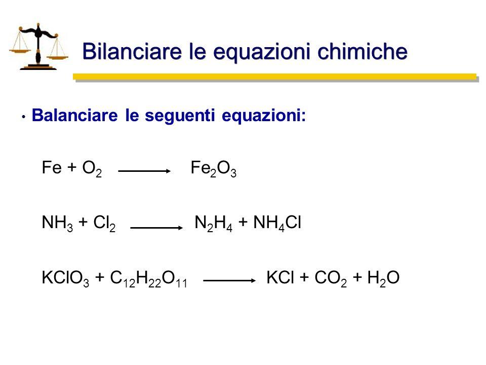 Bilanciare le equazioni chimiche Balanciare le seguenti equazioni: Fe + O 2 Fe 2 O 3 NH 3 + Cl 2 N 2 H 4 + NH 4 Cl KClO 3 + C 12 H 22 O 11 KCl + CO 2