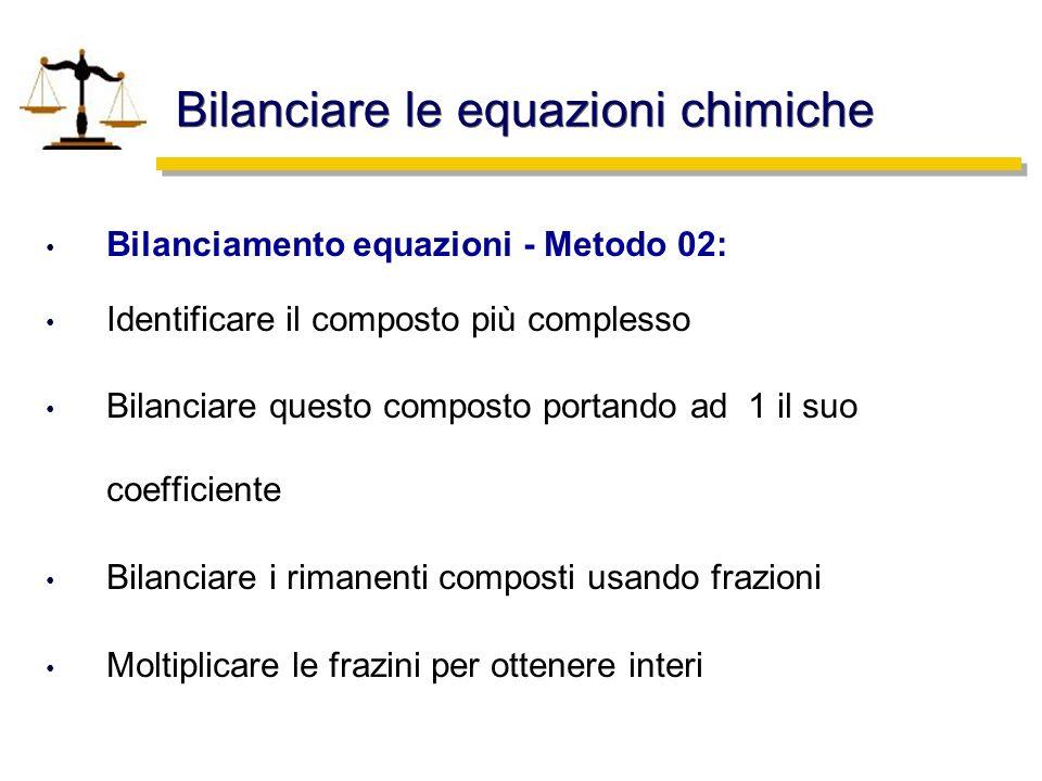 Bilanciare le equazioni chimiche Bilanciamento equazioni - Metodo 02: Identificare il composto più complesso Bilanciare questo composto portando ad 1