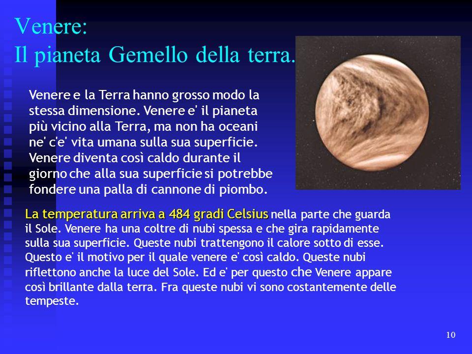 10 Venere: Il pianeta Gemello della terra. La temperatura arriva a 484 gradi Celsius La temperatura arriva a 484 gradi Celsius nella parte che guarda