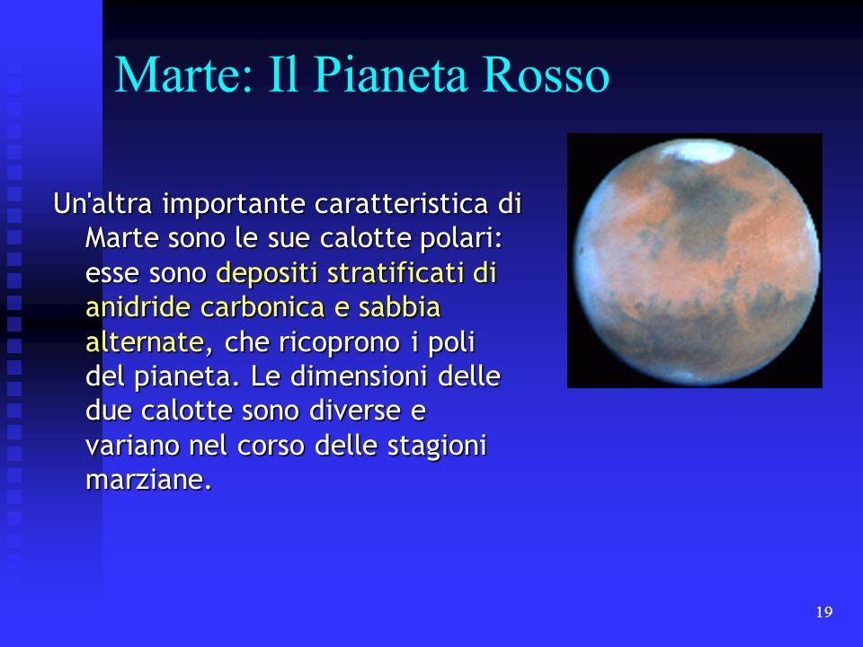 19 Marte: Il Pianeta Rosso Un'altra importante caratteristica di Marte sono le sue calotte polari: esse sono depositi stratificati di anidride carboni