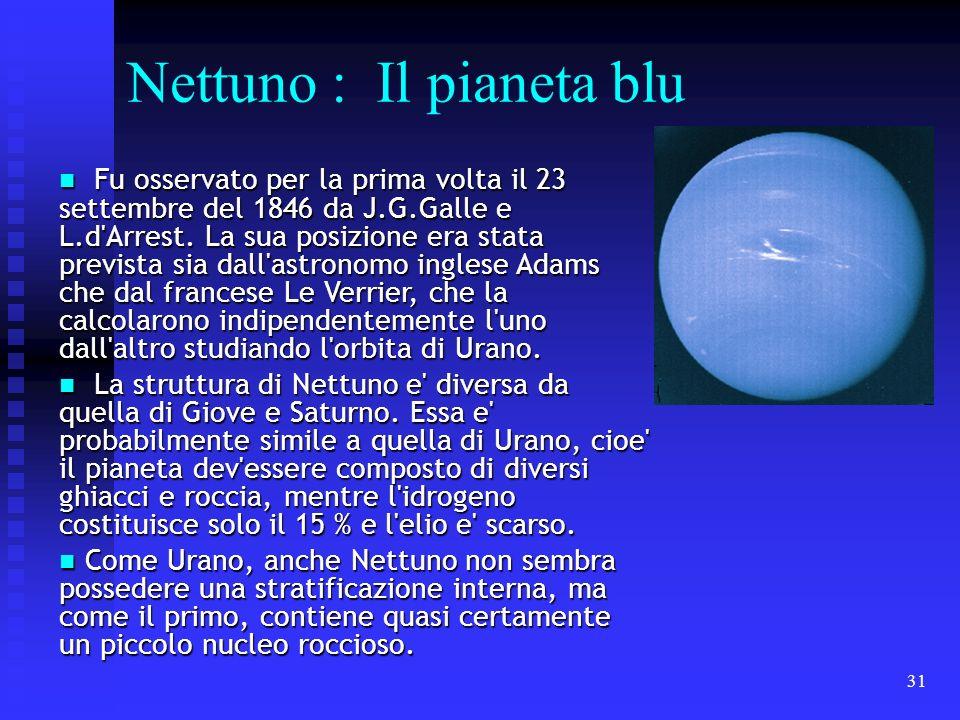 31 Nettuno : Il pianeta blu Fu osservato per la prima volta il 23 settembre del 1846 da J.G.Galle e L.d'Arrest. La sua posizione era stata prevista si