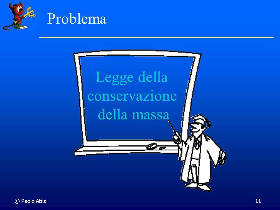 © Paolo Abis11 Legge della conservazione della massa Problema
