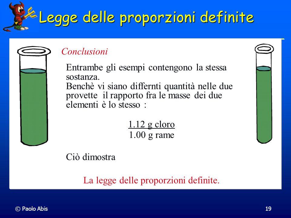© Paolo Abis19 Entrambe gli esempi contengono la stessa sostanza. Benchè vi siano differnti quantità nelle due provette il rapporto fra le masse dei d