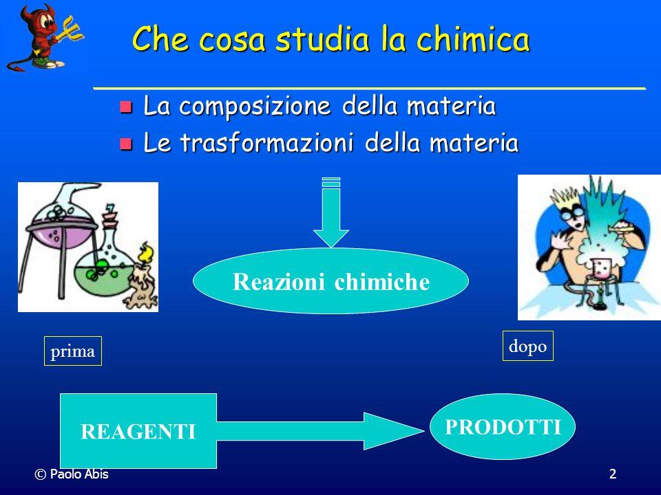 © Paolo Abis2 La composizione della materia La composizione della materia Le trasformazioni della materia Le trasformazioni della materia Reazioni chi