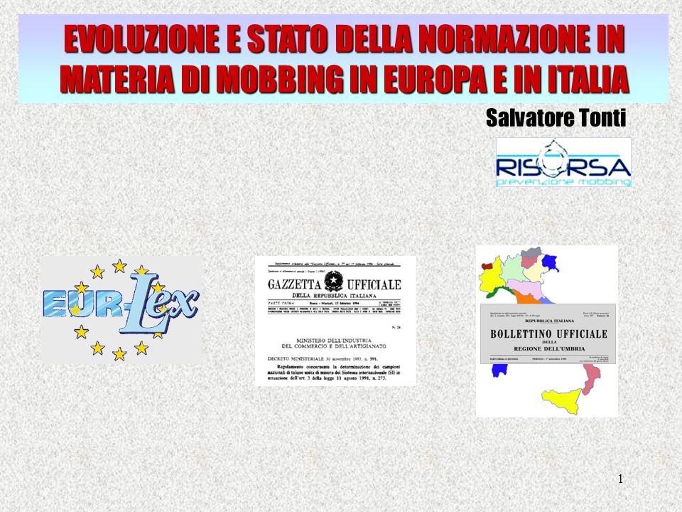 1 EVOLUZIONE E STATO DELLA NORMAZIONE IN MATERIA DI MOBBING IN EUROPA E IN ITALIA Salvatore Tonti