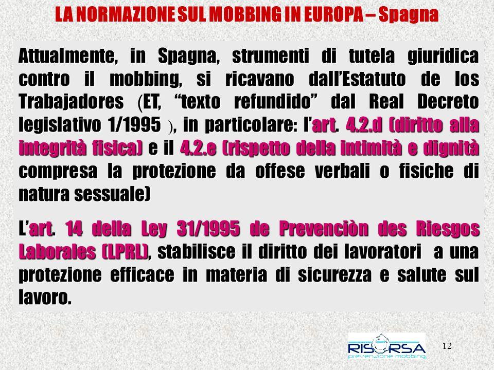 12 LA NORMAZIONE SUL MOBBING IN EUROPA – Spagna Attualmente, in Spagna, strumenti di tutela giuridica contro il mobbing, si ricavano dallEstatuto de l