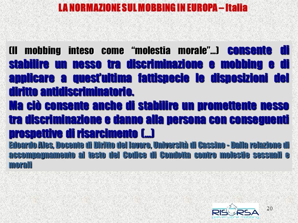 20 LA NORMAZIONE SUL MOBBING IN EUROPA – Italia (Il mobbing inteso come molestia morale…) consente di stabilire un nesso tra discriminazione e mobbing