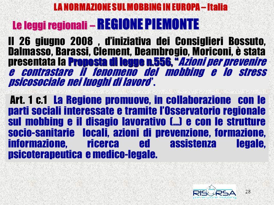28 LA NORMAZIONE SUL MOBBING IN EUROPA – Italia Le leggi regionali – REGIONE PIEMONTE Il 26 giugno 2008, diniziativa dei Consiglieri Bossuto, Dalmasso