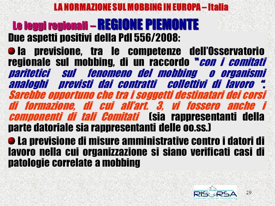 29 LA NORMAZIONE SUL MOBBING IN EUROPA – Italia Le leggi regionali – REGIONE PIEMONTE Due aspetti positivi della Pdl 556/2008: la previsione, tra le c