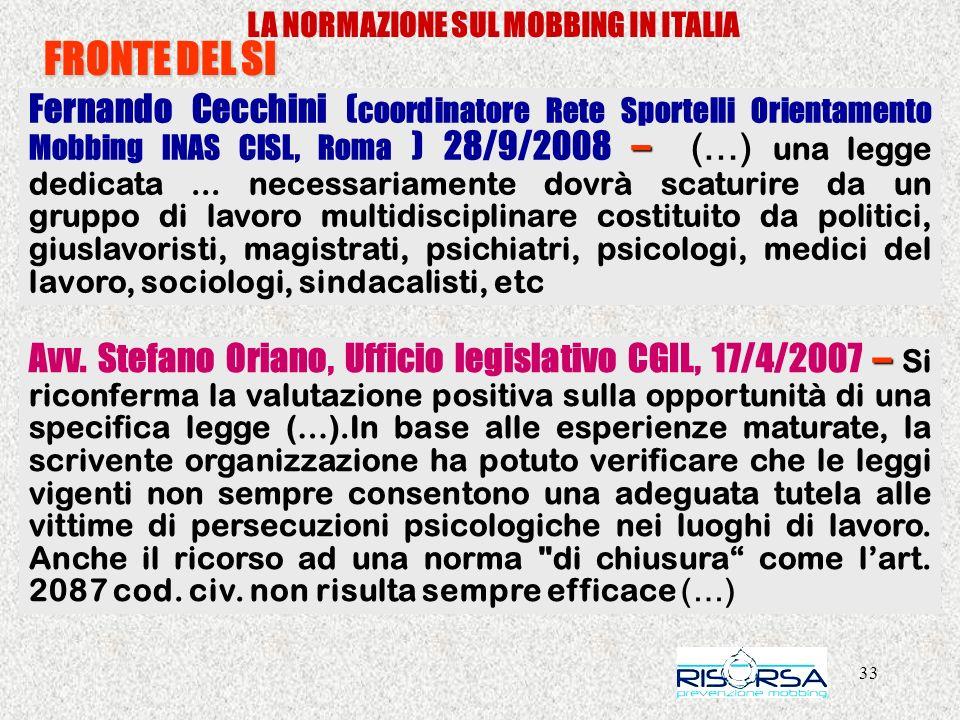 33 LA NORMAZIONE SUL MOBBING IN ITALIA – Fernando Cecchini ( coordinatore Rete Sportelli Orientamento Mobbing INAS CISL, Roma ) 28/9/2008 – (…) una legge dedicata...