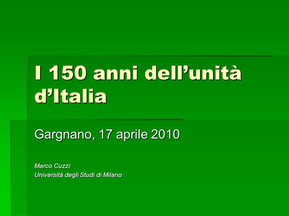 I 150 anni dellunità dItalia Gargnano, 17 aprile 2010 Marco Cuzzi Università degli Studi di Milano