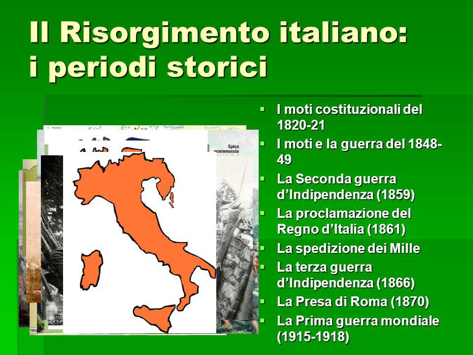 Il Risorgimento italiano: i periodi storici I moti costituzionali del 1820-21 I moti costituzionali del 1820-21 I moti e la guerra del 1848- 49 I moti