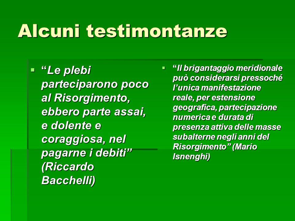 Alcuni testimontanze Le plebi parteciparono poco al Risorgimento, ebbero parte assai, e dolente e coraggiosa, nel pagarne i debiti (Riccardo Bacchelli