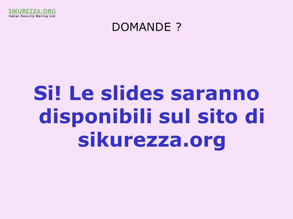 DOMANDE ? Si! Le slides saranno disponibili sul sito di sikurezza.org