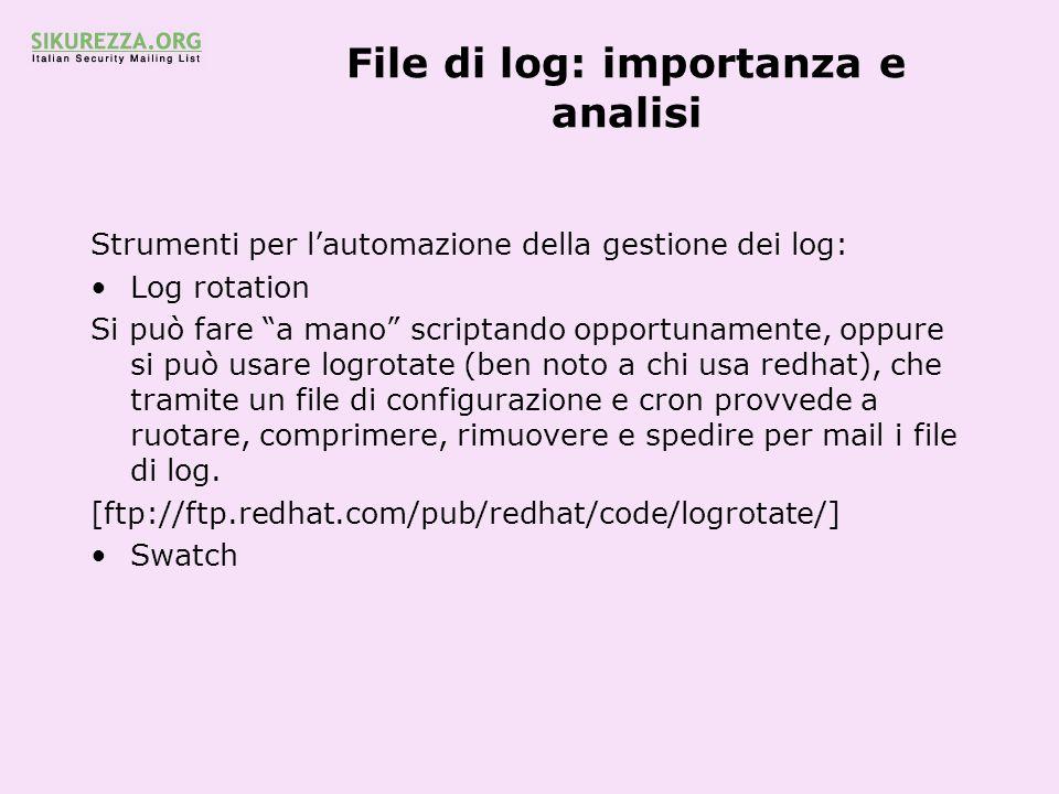 File di log: importanza e analisi Strumenti per lautomazione della gestione dei log: Log rotation Si può fare a mano scriptando opportunamente, oppure