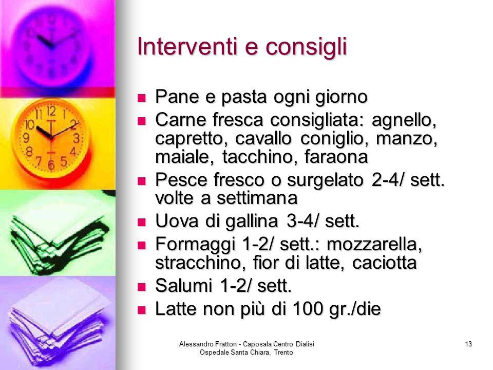 Alessandro Fratton - Caposala Centro Dialisi Ospedale Santa Chiara, Trento 13 Interventi e consigli Pane e pasta ogni giorno Pane e pasta ogni giorno
