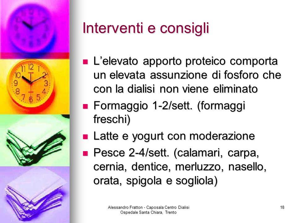Alessandro Fratton - Caposala Centro Dialisi Ospedale Santa Chiara, Trento 18 Interventi e consigli Lelevato apporto proteico comporta un elevata assu